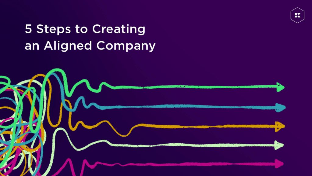 5 Steps to Creating an Aligned Company