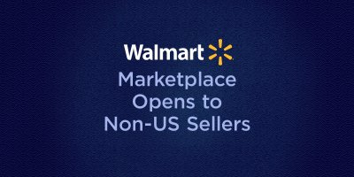 Walmart Now allows sellers based outside of the US to sell on Walmart Marketplace