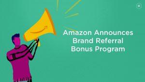 Amazon announces Brand Referral Bonus program